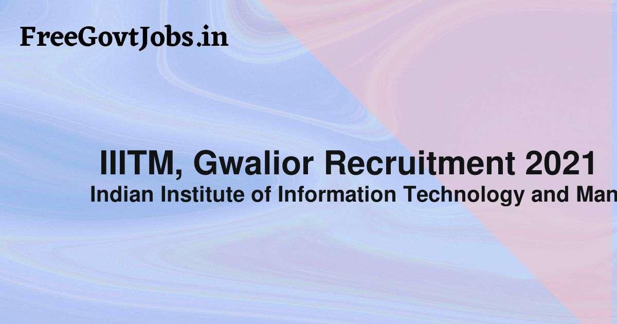 iiitm gwalior recruitment 2021