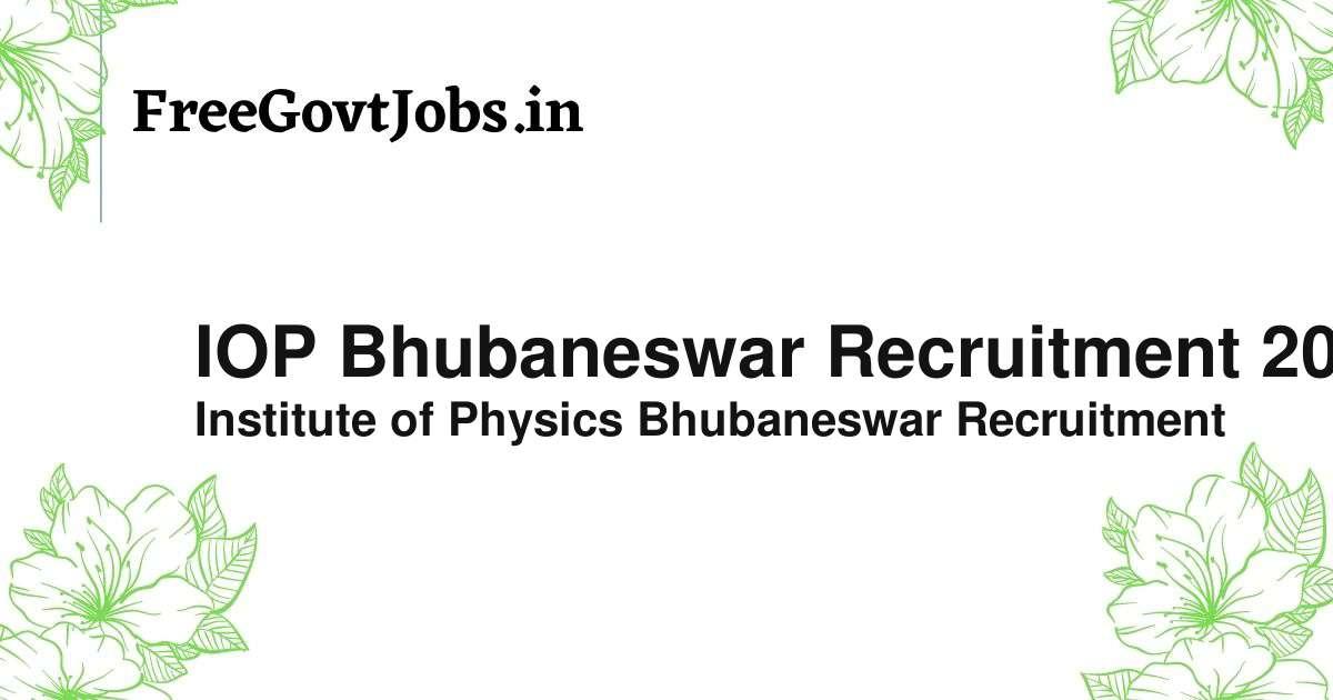 iop bhubaneswar recruitment 2021