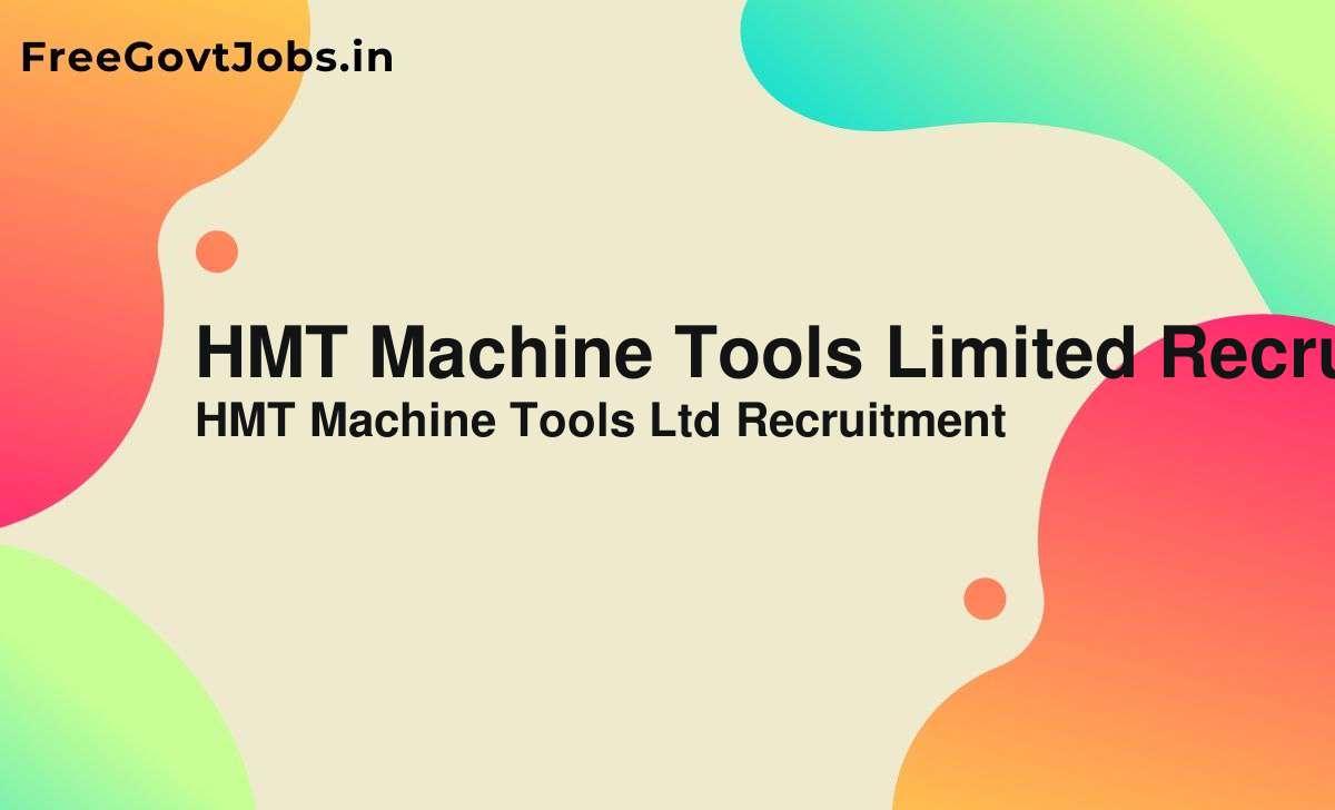 hmt machine tools limited recruitment 2021
