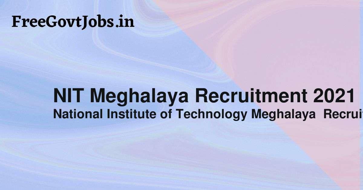 nit meghalaya recruitment 2021